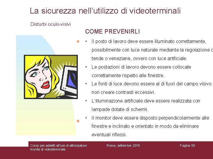 La sicurezza nell'utilizzo di videoterminali Disturbi oculo-visivi COME PREVENIRLI • Il posto di lavoro