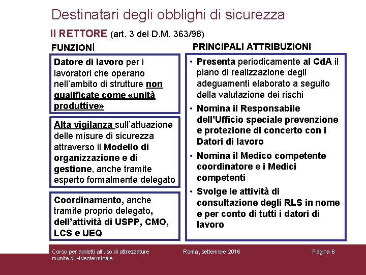 Destinatari degli obblighi di sicurezza Il RETTORE (art. 3 del D. M. 363/98) PRINCIPALI