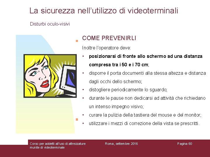 La sicurezza nell'utilizzo di videoterminali Disturbi oculo-visivi COME PREVENIRLI Inoltre l'operatore deve: • posizionarsi