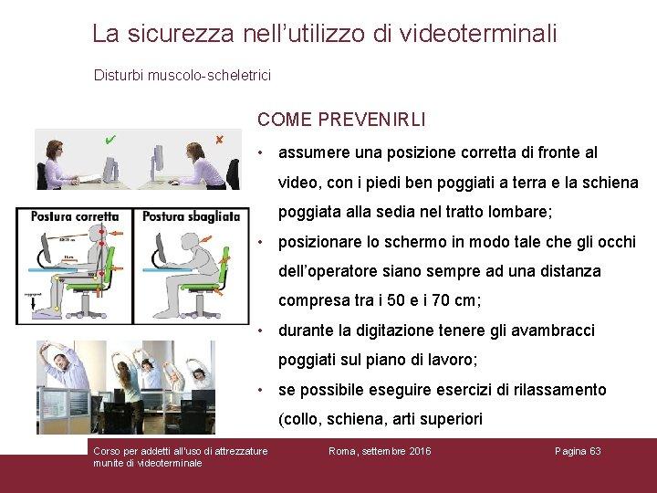 La sicurezza nell'utilizzo di videoterminali Disturbi muscolo-scheletrici COME PREVENIRLI • assumere una posizione corretta