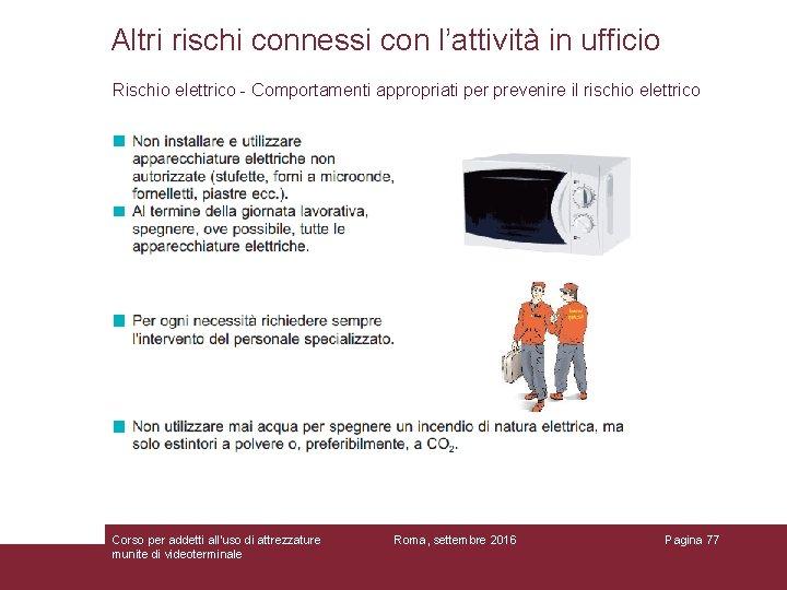 Altri rischi connessi con l'attività in ufficio Rischio elettrico - Comportamenti appropriati per prevenire