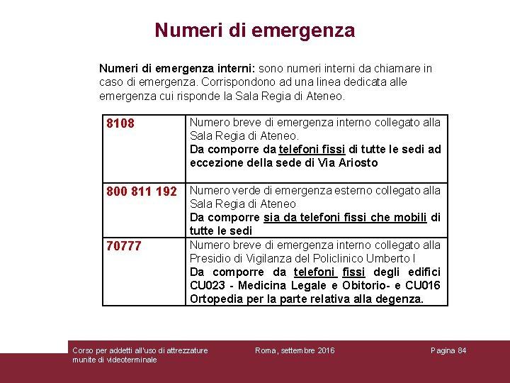 Numeri di emergenza interni: sono numeri interni da chiamare in caso di emergenza. Corrispondono