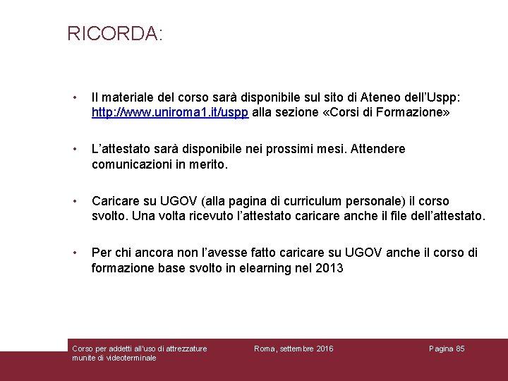 RICORDA: • • Il materiale del corso sarà disponibile sul sito di Ateneo dell'Uspp: