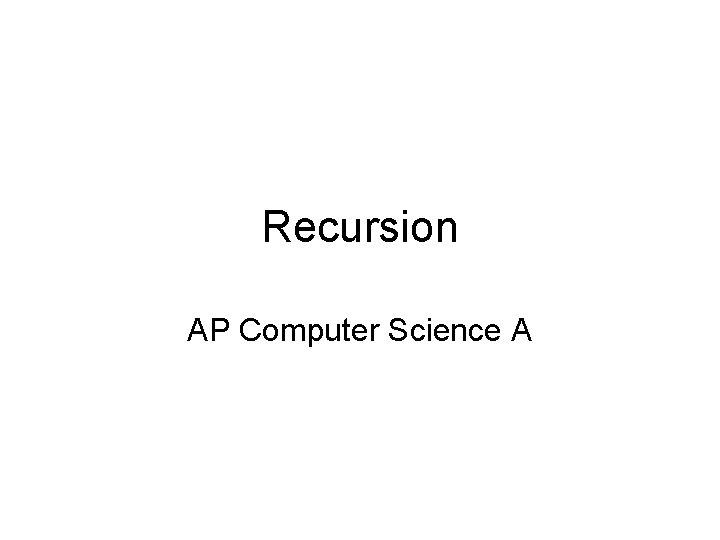 Recursion AP Computer Science A