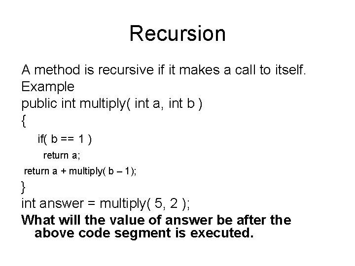 Recursion A method is recursive if it makes a call to itself. Example public