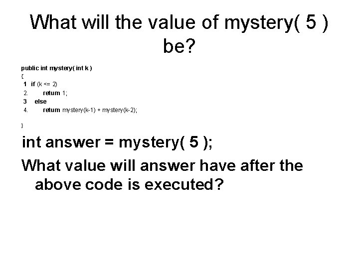 What will the value of mystery( 5 ) be? public int mystery( int k