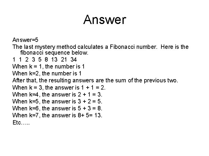 Answer=5 The last mystery method calculates a Fibonacci number. Here is the fibonacci sequence