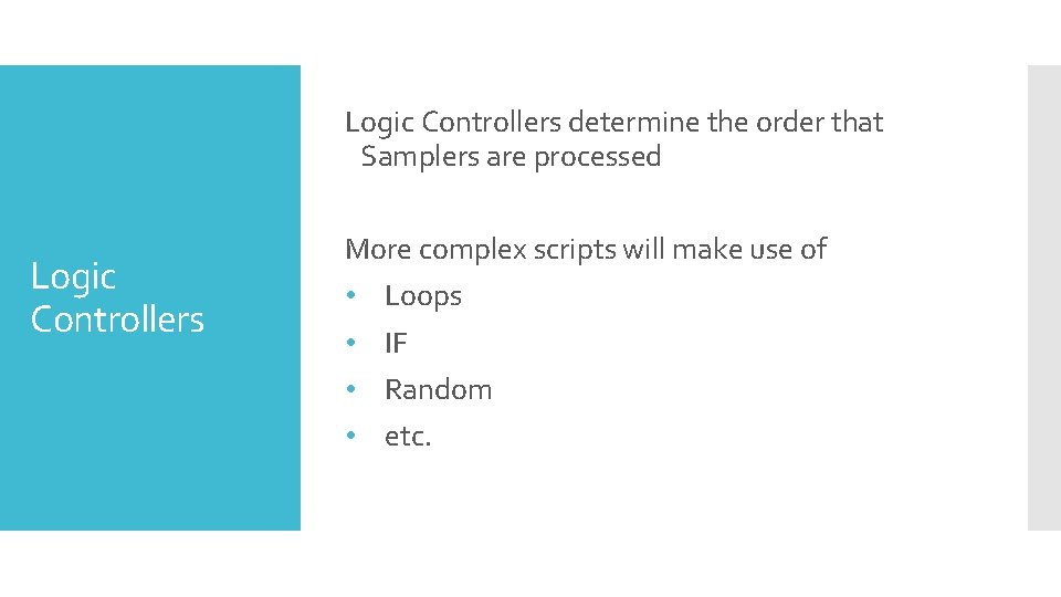 Logic Controllers determine the order that Samplers are processed Logic Controllers More complex scripts