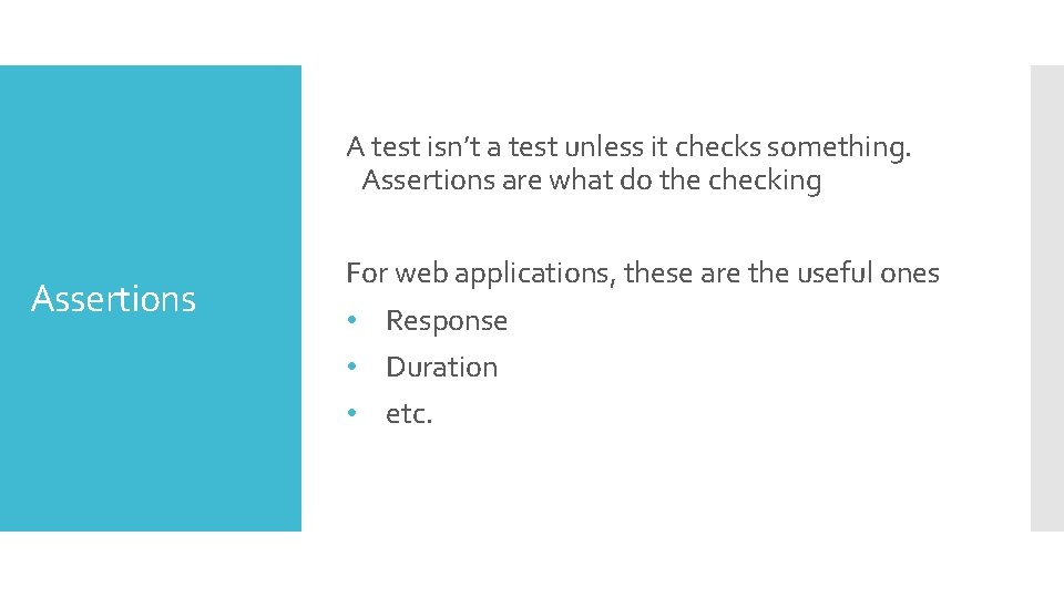 A test isn't a test unless it checks something. Assertions are what do the