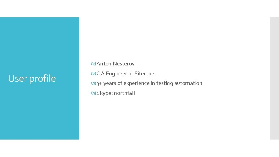 Anton Nesterov User profile QA Engineer at Sitecore 3+ years of experience in