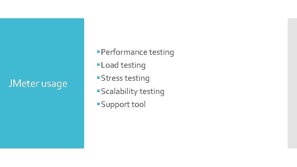 JMeter usage § Performance testing § Load testing § Stress testing § Scalability testing