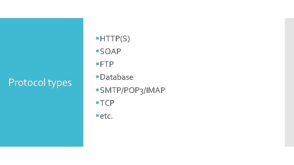 Protocol types § HTTP(S) § SOAP § FTP § Database § SMTP/POP 3/IMAP §