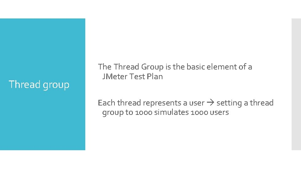 Thread group The Thread Group is the basic element of a JMeter Test Plan