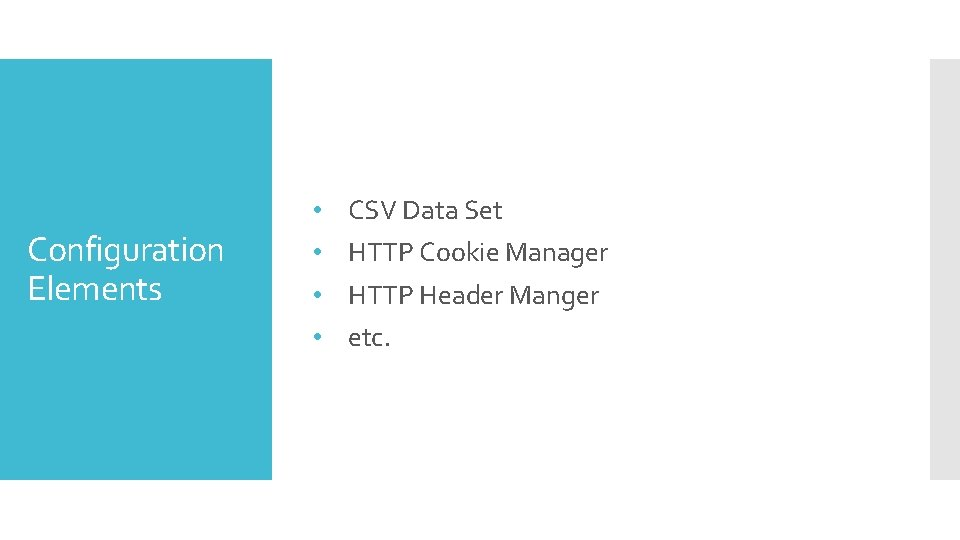 Configuration Elements • • CSV Data Set HTTP Cookie Manager HTTP Header Manger etc.