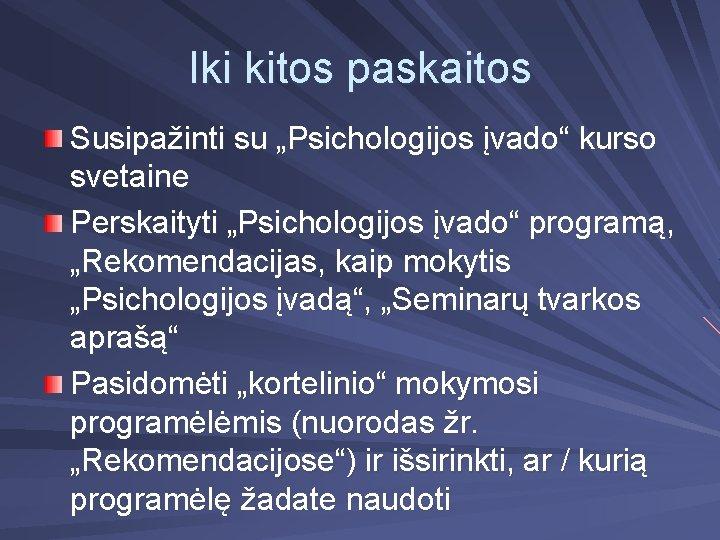 """Iki kitos paskaitos Susipažinti su """"Psichologijos įvado"""" kurso svetaine Perskaityti """"Psichologijos įvado"""" programą, """"Rekomendacijas,"""