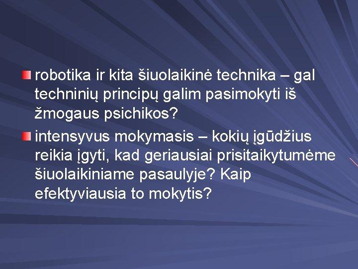 robotika ir kita šiuolaikinė technika – gal techninių principų galim pasimokyti iš žmogaus psichikos?