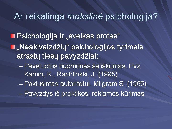 """Ar reikalinga mokslinė psichologija? Psichologija ir """"sveikas protas"""" """"Neakivaizdžių"""" psichologijos tyrimais atrastų tiesų pavyzdžiai:"""