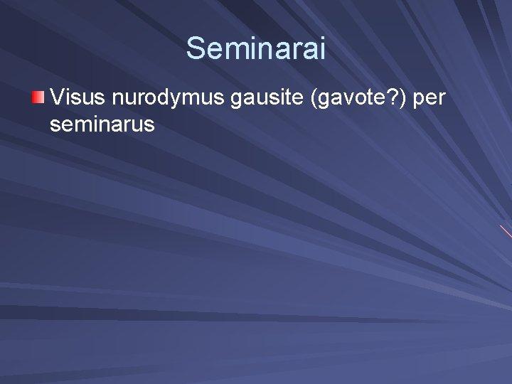 Seminarai Visus nurodymus gausite (gavote? ) per seminarus