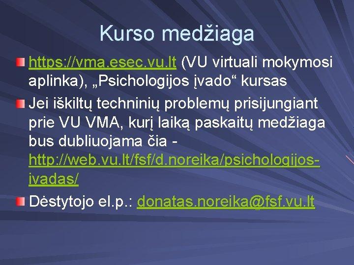 "Kurso medžiaga https: //vma. esec. vu. lt (VU virtuali mokymosi aplinka), ""Psichologijos įvado"" kursas"