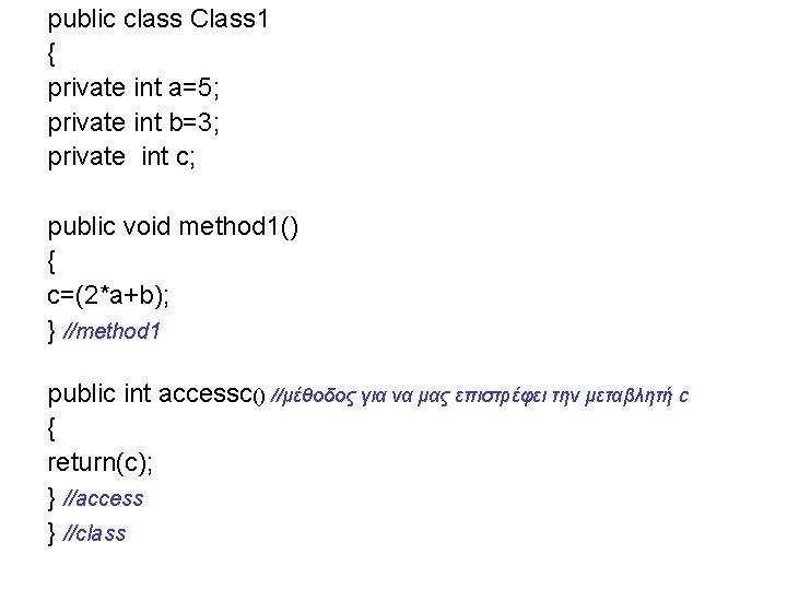 public class Class 1 { private int a=5; private int b=3; private int c;