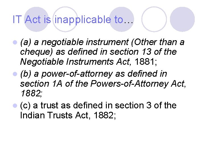 IT Act is inapplicable to… l (a) a negotiable instrument (Other than a cheque)