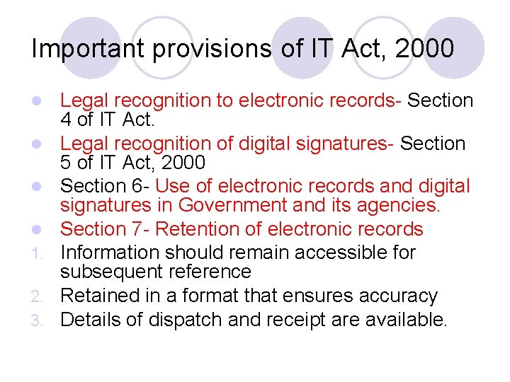 Important provisions of IT Act, 2000 l l 1. 2. 3. Legal recognition to