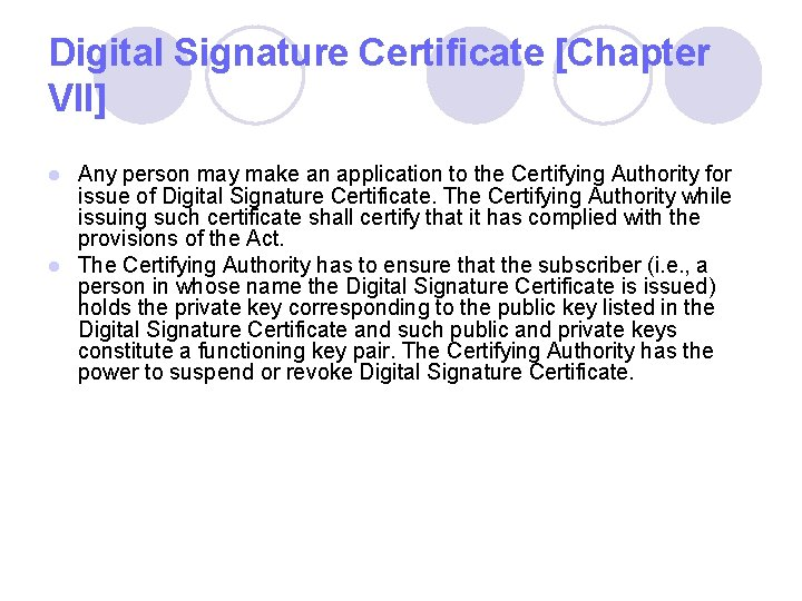 Digital Signature Certificate [Chapter VII] Any person may make an application to the Certifying