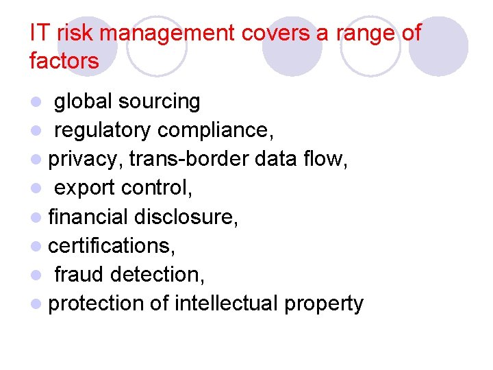 IT risk management covers a range of factors l global sourcing l regulatory compliance,