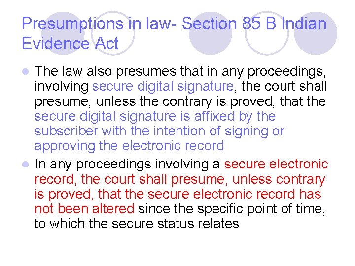 Presumptions in law- Section 85 B Indian Evidence Act The law also presumes that