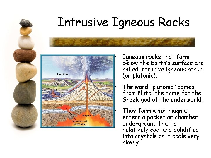 Intrusive Igneous Rocks • Igneous rocks that form below the Earth's surface are called