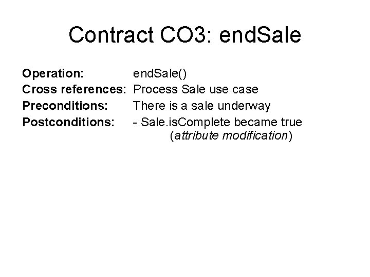 Contract CO 3: end. Sale Operation: Cross references: Preconditions: Postconditions: end. Sale() Process Sale