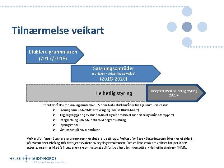 Tilnærmelse veikart Etablere grunnmuren (2017/2018) Satsningsområder (Funksjon / virksomhetsområde) (2018 -2020) Helhetlig styring Integrert