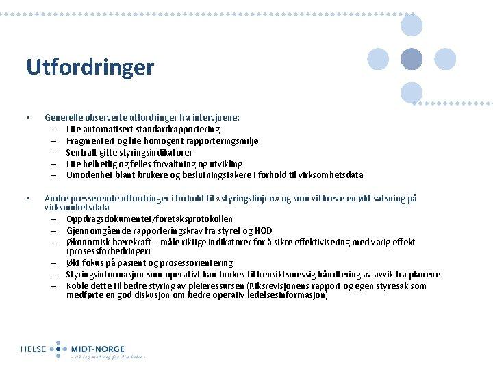 Utfordringer • Generelle observerte utfordringer fra intervjuene: – Lite automatisert standardrapportering – Fragmentert og