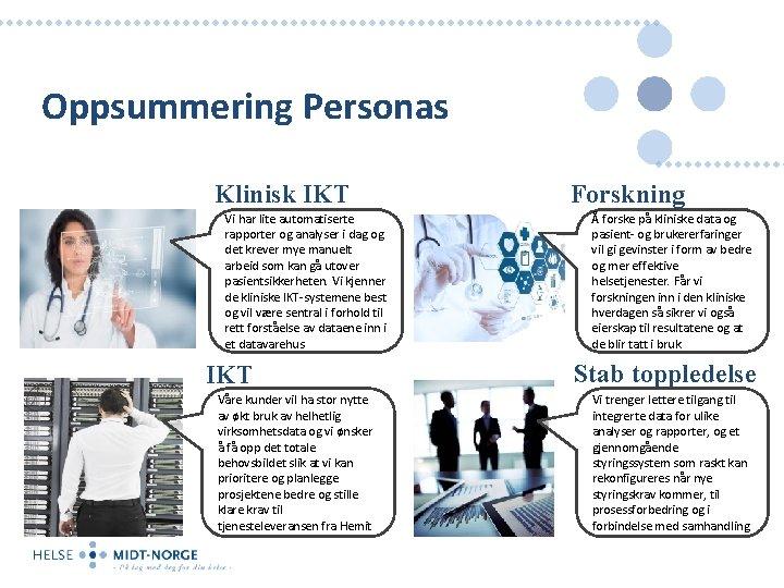 Oppsummering Personas Klinisk IKT Vi har lite automatiserte rapporter og analyser i dag og