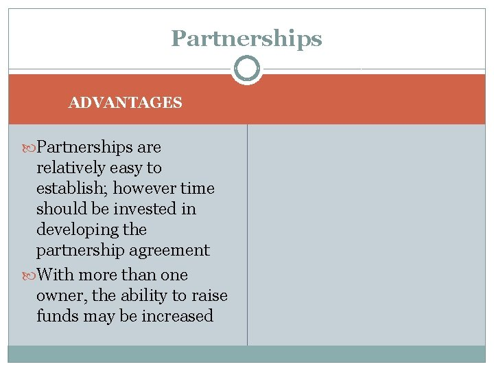 Partnerships ADVANTAGES Partnerships are relatively easy to establish; however time should be invested in