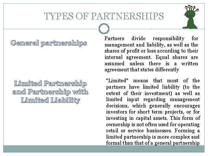 TYPES OF PARTNERSHIPS General partnerships Limited Partnership and Partnership with Limited Liability Partners divide