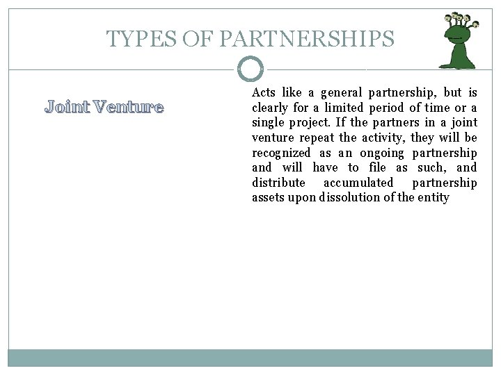 TYPES OF PARTNERSHIPS Joint Venture Acts like a general partnership, but is clearly for