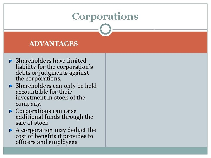 Corporations ADVANTAGES Shareholders have limited liability for the corporation's debts or judgments against the
