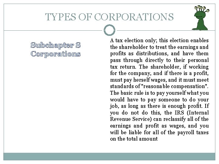TYPES OF CORPORATIONS Subchapter S Corporations A tax election only; this election enables the