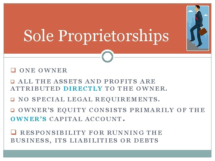 Sole Proprietorships q ONE OWNER q ALL THE ASSETS AND PROFITS ARE ATTRIBUTED DIRECTLY