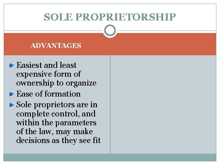 SOLE PROPRIETORSHIP ADVANTAGES Easiest and least expensive form of ownership to organize Ease of