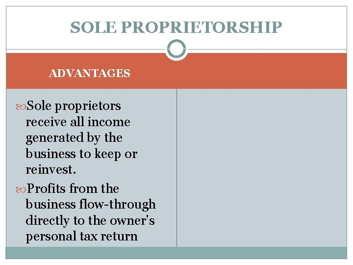 SOLE PROPRIETORSHIP ADVANTAGES Sole proprietors receive all income generated by the business to keep