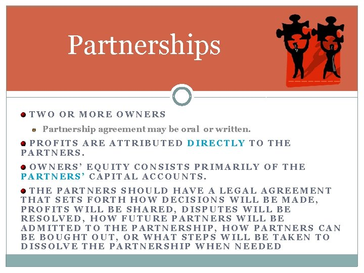 Partnerships TWO OR MORE OWNERS Partnership agreement may be oral or written. PROFITS ARE
