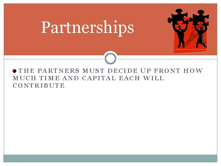 Partnerships THE PARTNERS MUST DECIDE UP FRONT HOW MUCH TIME AND CAPITAL EACH WILL