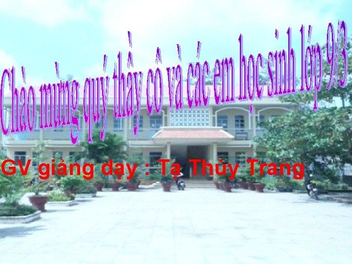 GV giảng dạy : Tạ Thùy Trang