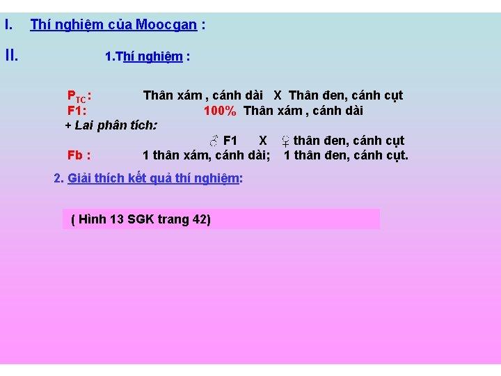 I. II. Thí nghiệm của Moocgan : 1. Thí nghiệm : PTC: Thân xám