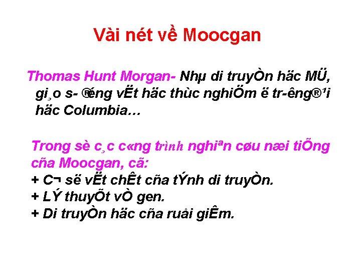 Vài nét về Moocgan Thomas Hunt Morgan Nhµ di truyÒn häc MÜ, gi¸o s