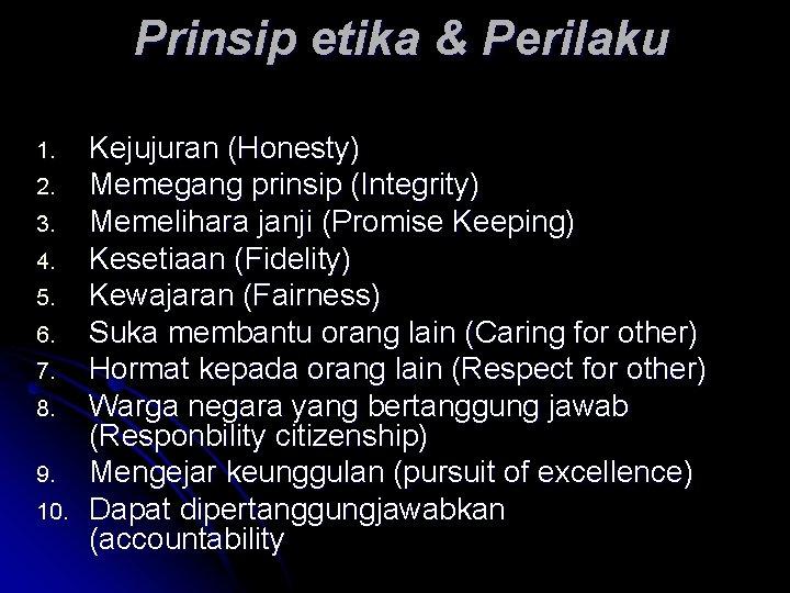 Prinsip etika & Perilaku 1. 2. 3. 4. 5. 6. 7. 8. 9. 10.