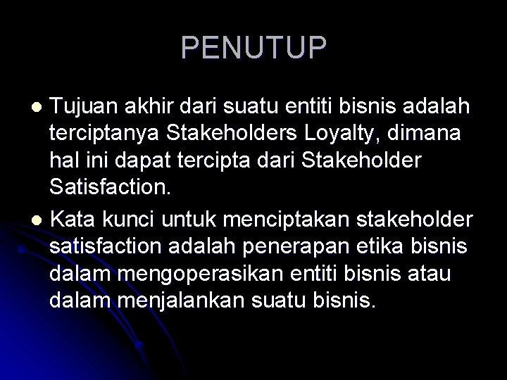 PENUTUP Tujuan akhir dari suatu entiti bisnis adalah terciptanya Stakeholders Loyalty, dimana hal ini