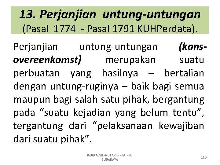 13. Perjanjian untung-untungan (Pasal 1774 - Pasal 1791 KUHPerdata). Perjanjian untung-untungan (kansovereenkomst) merupakan suatu